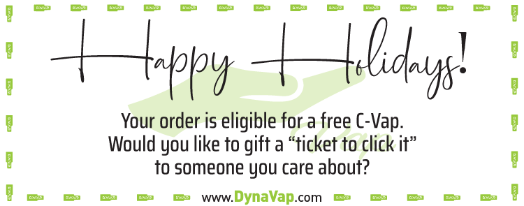 "Happy Holidays! Your order is eligible for a free C-Vap. Would you like to gift a ""ticket to click it"" to someone you care about?"